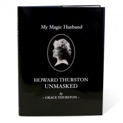 My Magic Husband - Howard Thurston Unmasked by Grace Thurston
