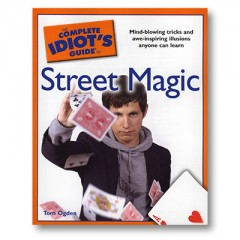The Complete Idiots Guide to Street Magic by Tom Ogden