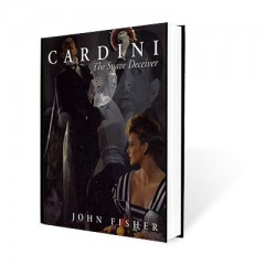 Cardini: The Suave Deceiver by John Fisher & The Miracle Factory