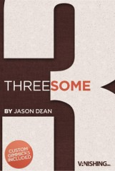 Threesome by Jason Dean and Vanishing INC